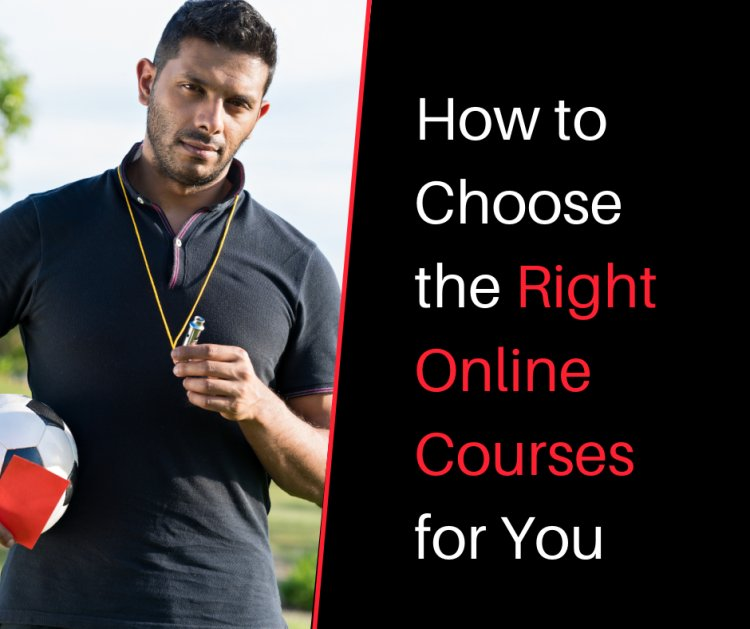 How to Choose the Right Online Courses for You